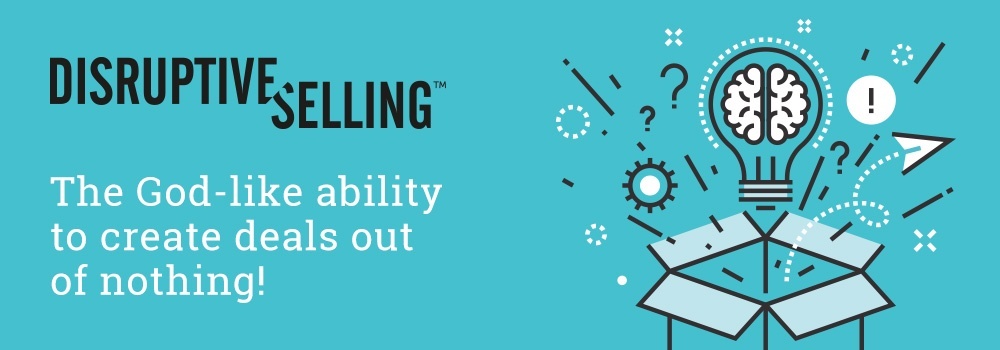 disruptive-selling-create-deals-out-of-nothing